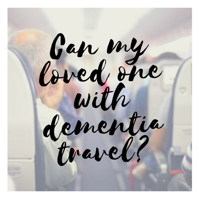 Can my loved one with dementia travel?