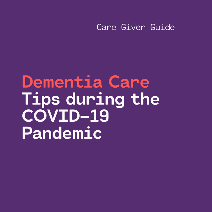 Dementia Care Tips during the COVID-19 Pandemic