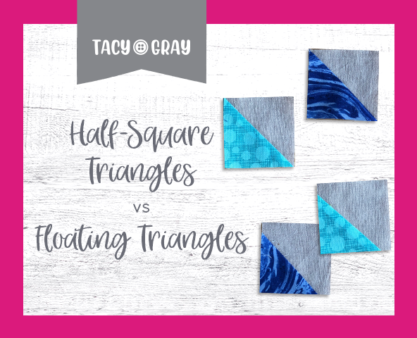 Half-Square Triangles vs Floating Triangles