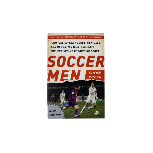 Soccer Men: Profiles of the Rogues, Geniuses, and Neurotics Who Dominate the World's Most Popular Sport - Simon Kuper