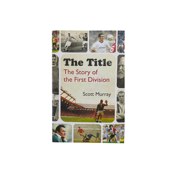 The Title: The Story of the First Division - Scott Murray
