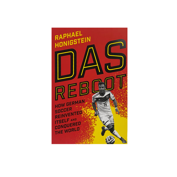 Das Reboot: How German Soccer Reinvented Itself and Conquered the World - Raphael Honigstein