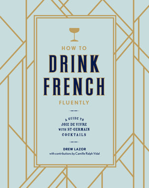 How to Drink French Fluently - A Drinker's Guide to the Joie de Vivre - Book