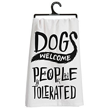 Dogs Welcome, People Tolerated Tea Towel