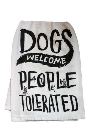 Dogs Welcome, Please Tolerated Tea Towel