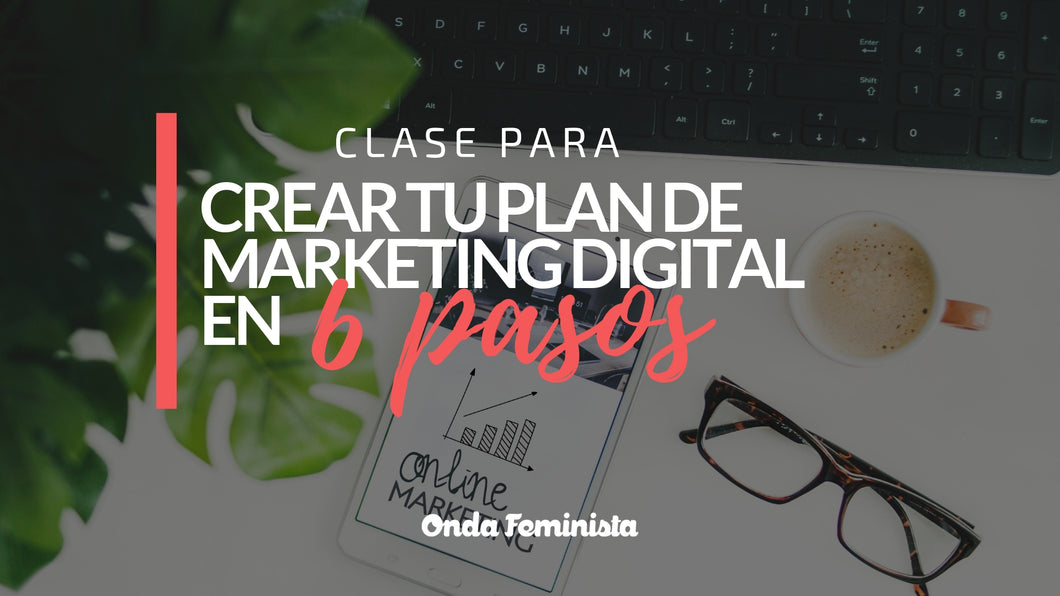 Clase: Crea tu plan de marketing digital en 6 pasos