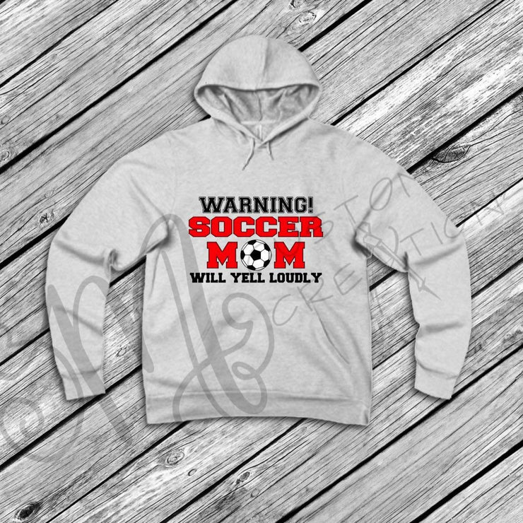 WARNING Soccer - Baseballl - Football - Lacrosse - Mom Will Yell LOUDLY - Sweatshirt / Hoodie - Sports Mom - Sports Apparel