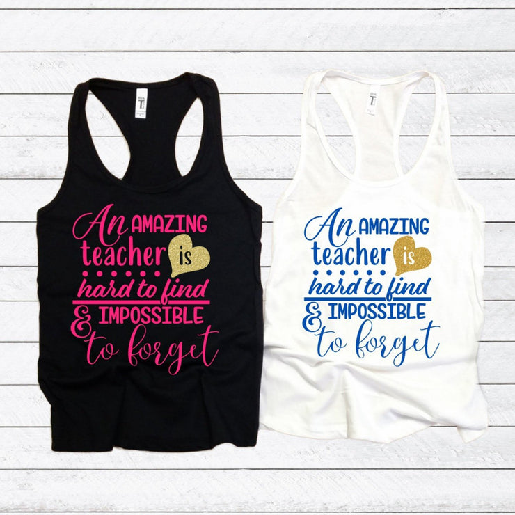 An Amazing teacher is Hard to Find & Impossible to Forget - Teacher Appreciation - Unisex Gift - End of Year Gift