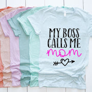 My Boss CALLS ME MOM - Girl - Boy Mom - Mother Apparel - Everyday Wear - Mothers Day Shirt