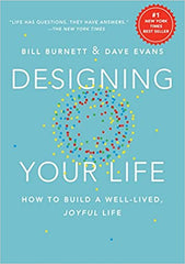 Designing Your Life: How to Build a Well-Lived, Joyful Life by Bill Burnett and Dave Evans