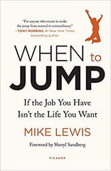 When to Jump: When the Job You Hate Isn't The Life You Want by Mike Lewis