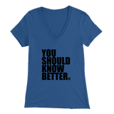 YOU SHOULD KNOW BETTER - WOMEN'S V-NECK TEE - True Story Clothing