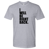 I WILL BE RIGHT BACK - MEN'S TEE - True Story Clothing
