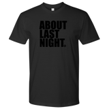 ABOUT LAST NIGHT - MEN'S TEE - True Story Clothing
