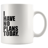 I HAVE NO PLANS TODAY - True Story Clothing