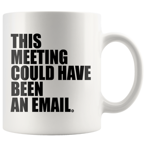 THIS MEETING COULD HAVE BEEN AN EMAIL - MUG - True Story Clothing