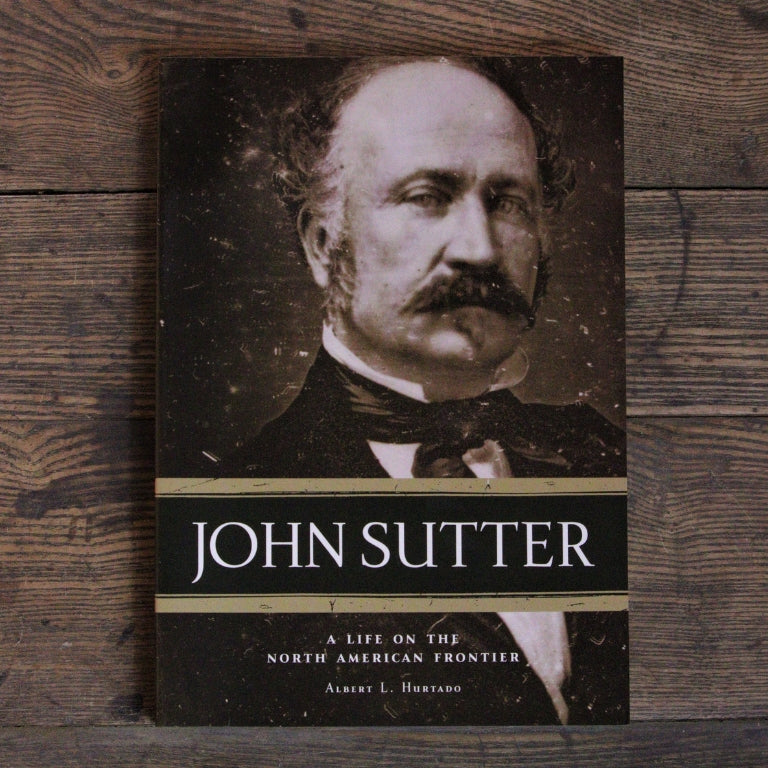 John Sutter: A Life on the North American Frontier