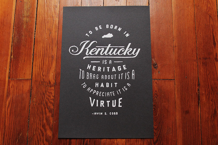 To be born in Kentucky is a heritage;  to brag about it is a habit;  to appreciate it is a virtue.