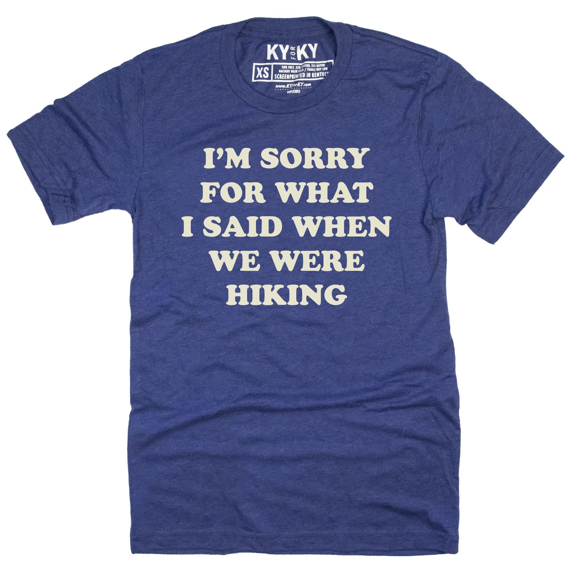 I'm Sorry For What I Said When Hiking T-Shirt