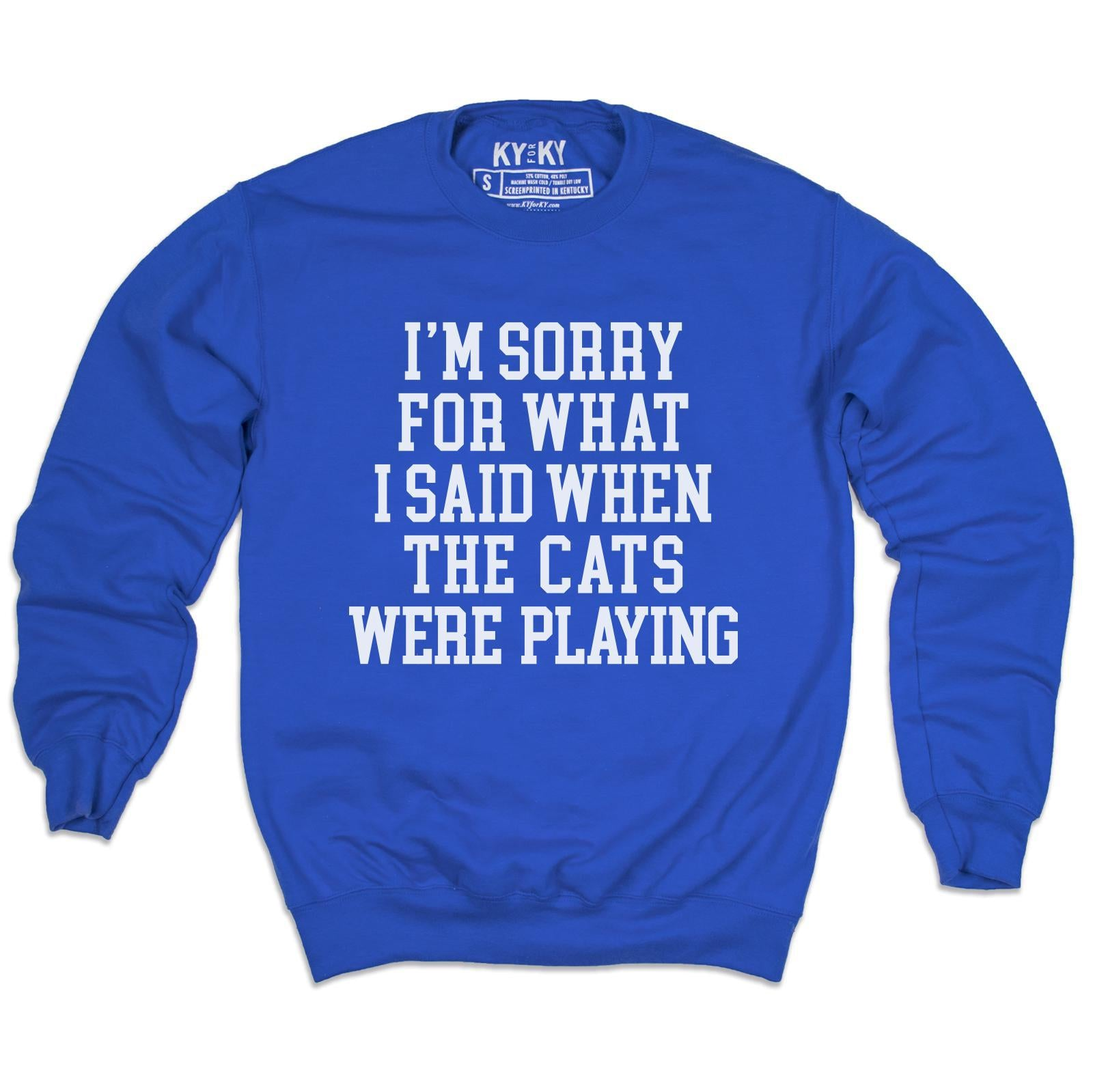 Sorry For What I Said Sweatshirt-Sweatshirt-KY for KY Store