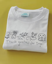 Load image into Gallery viewer, Thank goodness for dogs  embroidered Organic t-shirt.