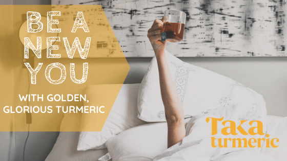 BE A NEW YOU, WITH TURMERIC!