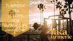 TURMERIC TEA IS TOPS FOR WORK-OUTS