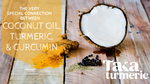 THE VERY SPECIAL CONNECTION BETWEEN COCONUT OIL, TURMERIC, AND CURCUMIN