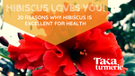 20 REASONS HIBISCUS TEA IS EXCELLENT FOR YOUR HEALTH!
