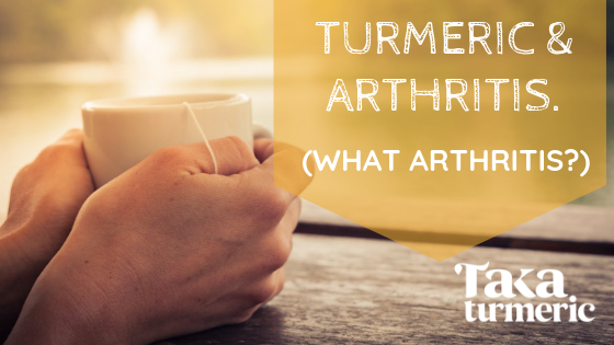 TURMERIC AND ARTHRITIS… WHAT ARTHRITIS?