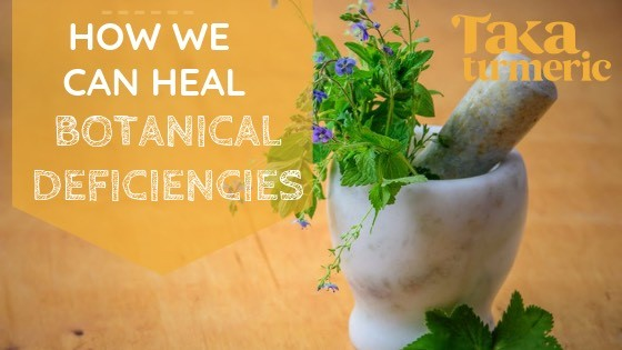 HOW WE CAN HEAL THE BOTANICAL DEFICIENCIES WE ALL SUFFER FROM!