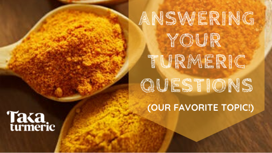 ANSWERING YOUR QUESTIONS ABOUT TURMERIC