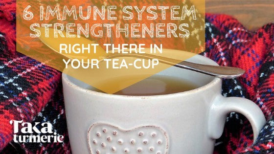6 IMMUNE SYSTEM STRENGTHENERS, RIGHT THERE IN YOUR TEACUP!