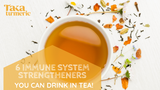 6 IMMUNE SYSTEM STRENGTHENERS YOU CAN DRINK IN TEA!