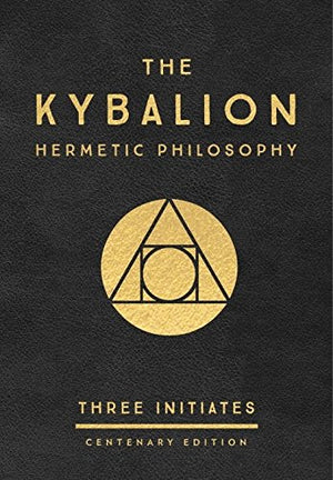 The Kybalion: Centenary Edition