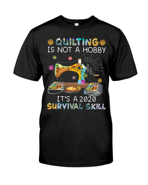 Quilting is a 2020 survival skill T-Shirt