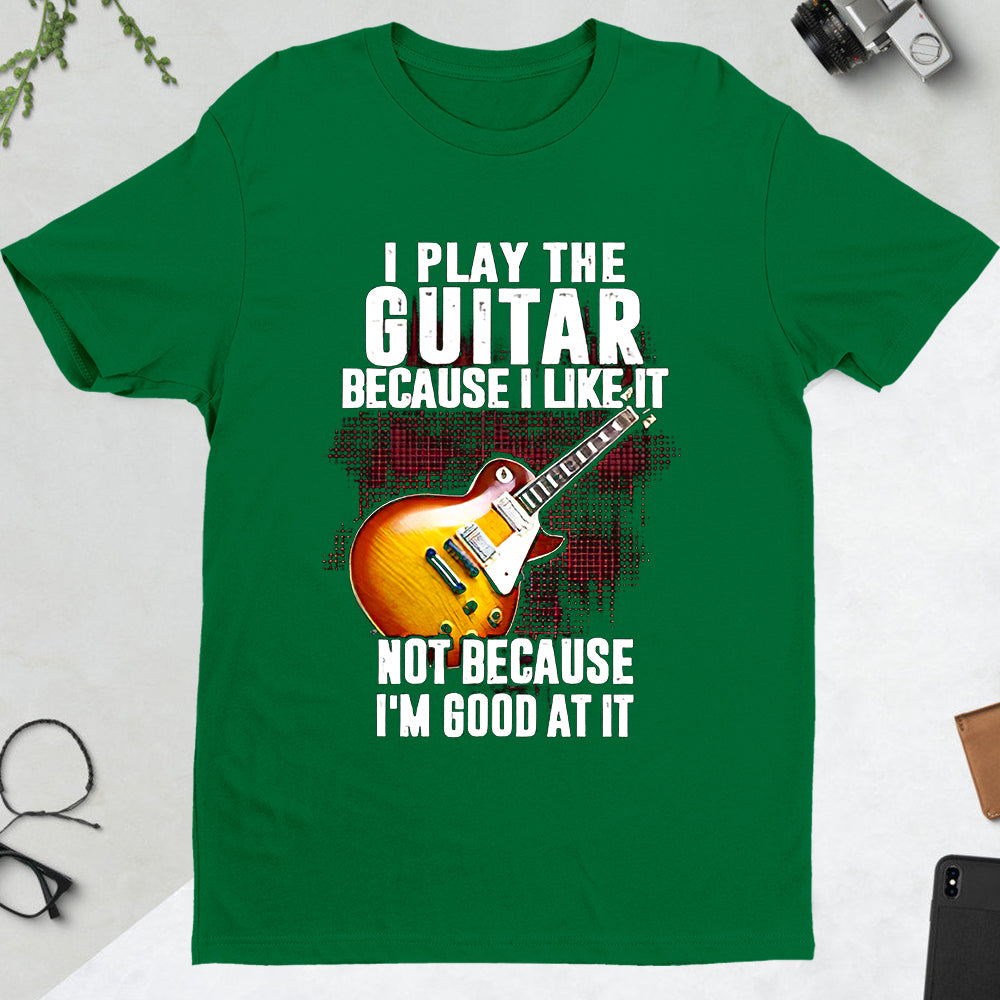 I play the guitar T-Shirt