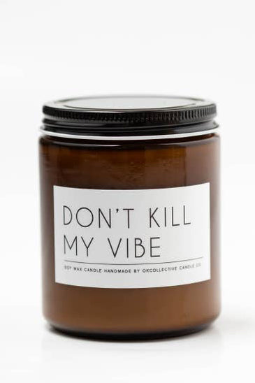 Don't Kill My Vibe Natural Soy Candle