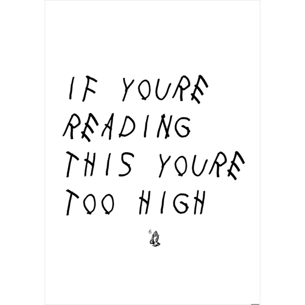 IF YOURE READING THIS YOURE TOO HIGH POSTER