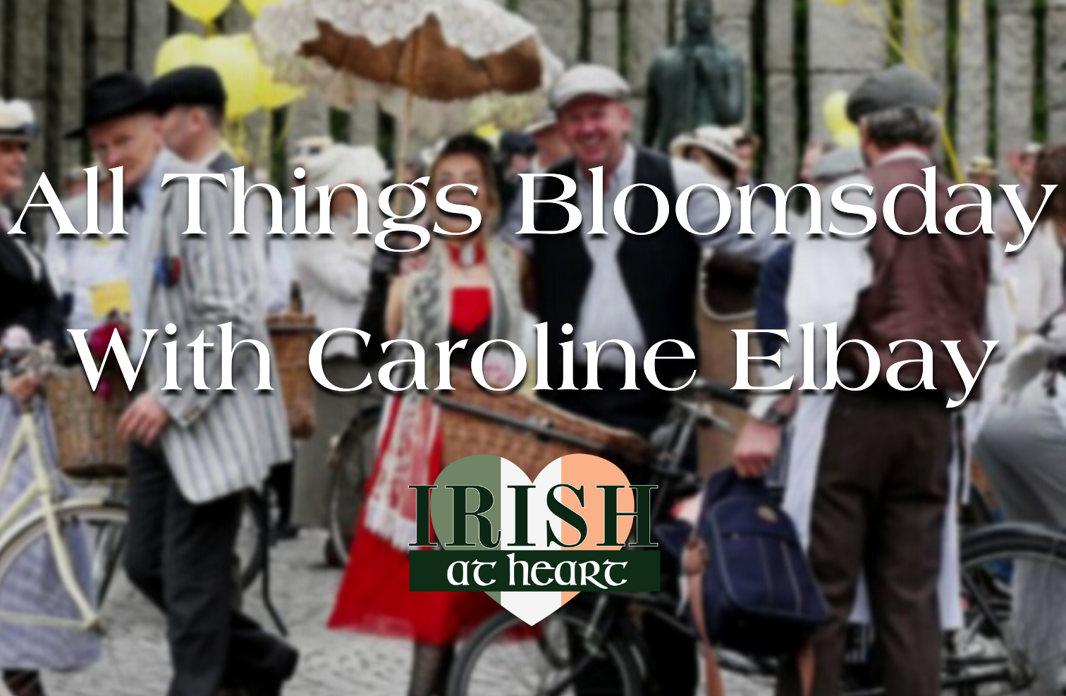 All Things Bloomsday with Caroline Elbay