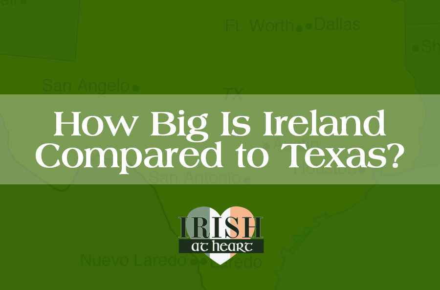 How Big Is Ireland Compared to Texas? (Comparisons in Size)