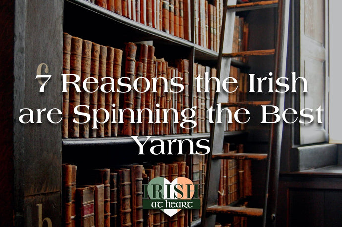 Seven Reasons for the Irish Spinning the Best Yarns