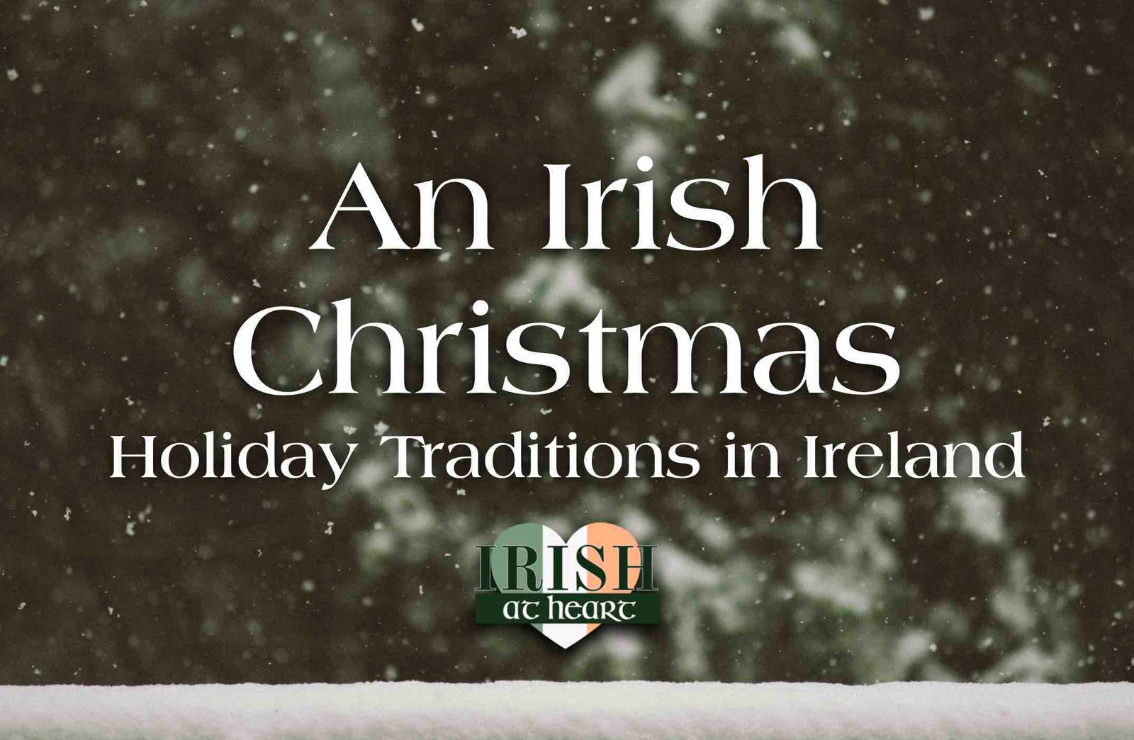 An Irish Christmas - Holiday Traditions in Ireland