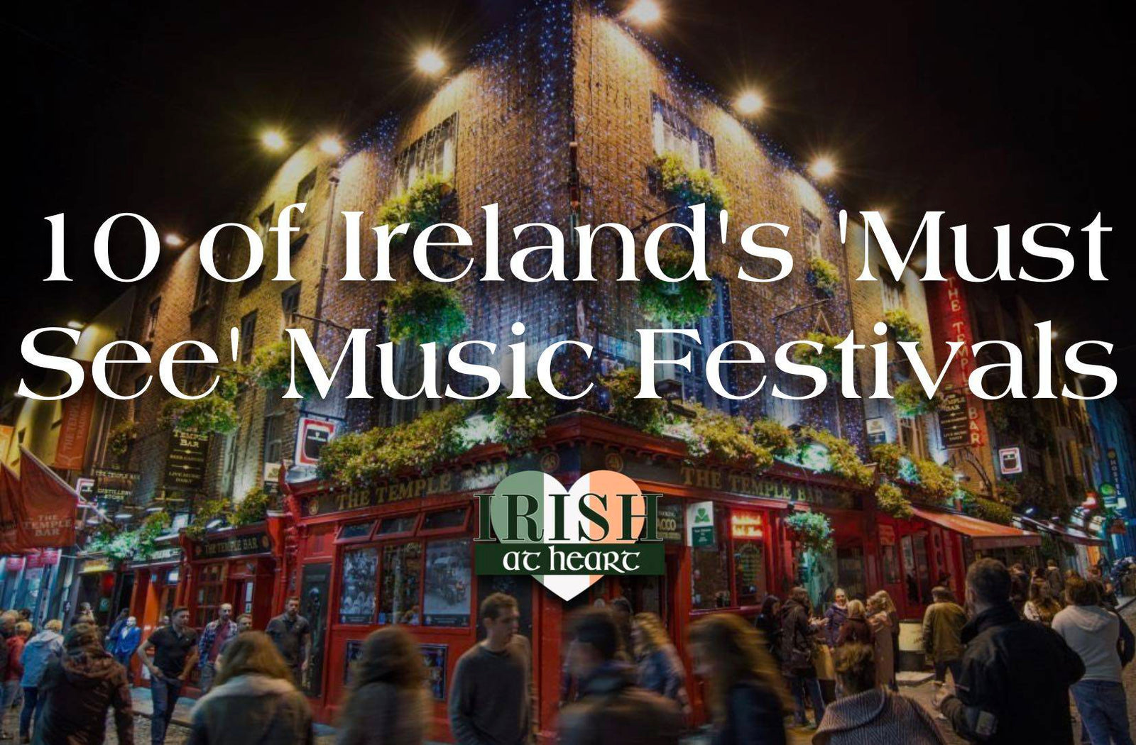 10 of Ireland's 'Must See' Music Festivals
