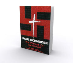 Paul Schneider: The Witness of Buchenwald