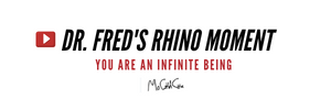 Dr. Fred's Rhino Moment - You are an Infinite Being