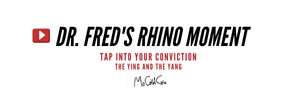 Dr. Fred's Rhino Moment | Tap Into Your Conviction