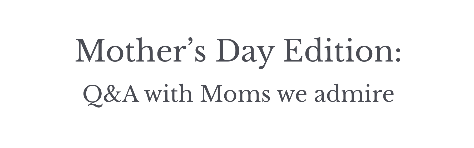 q&a mother's day edition