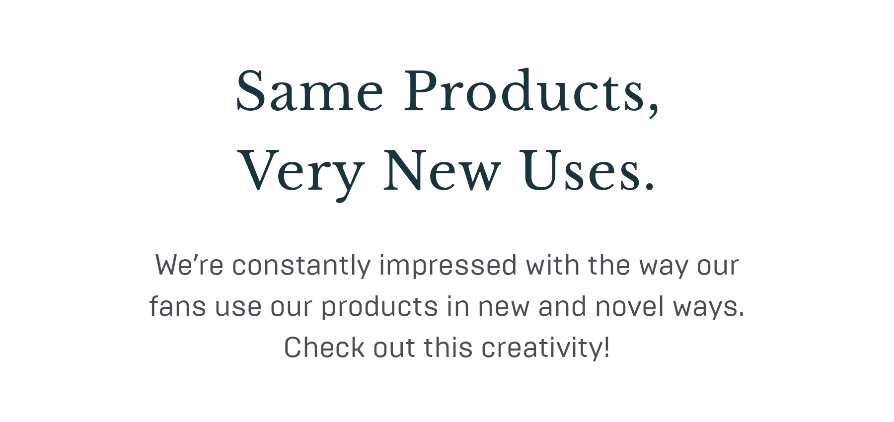 Same Products, Very New Uses