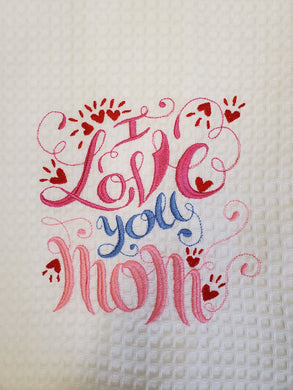 I Love You Mom Embroidered Tea Towel